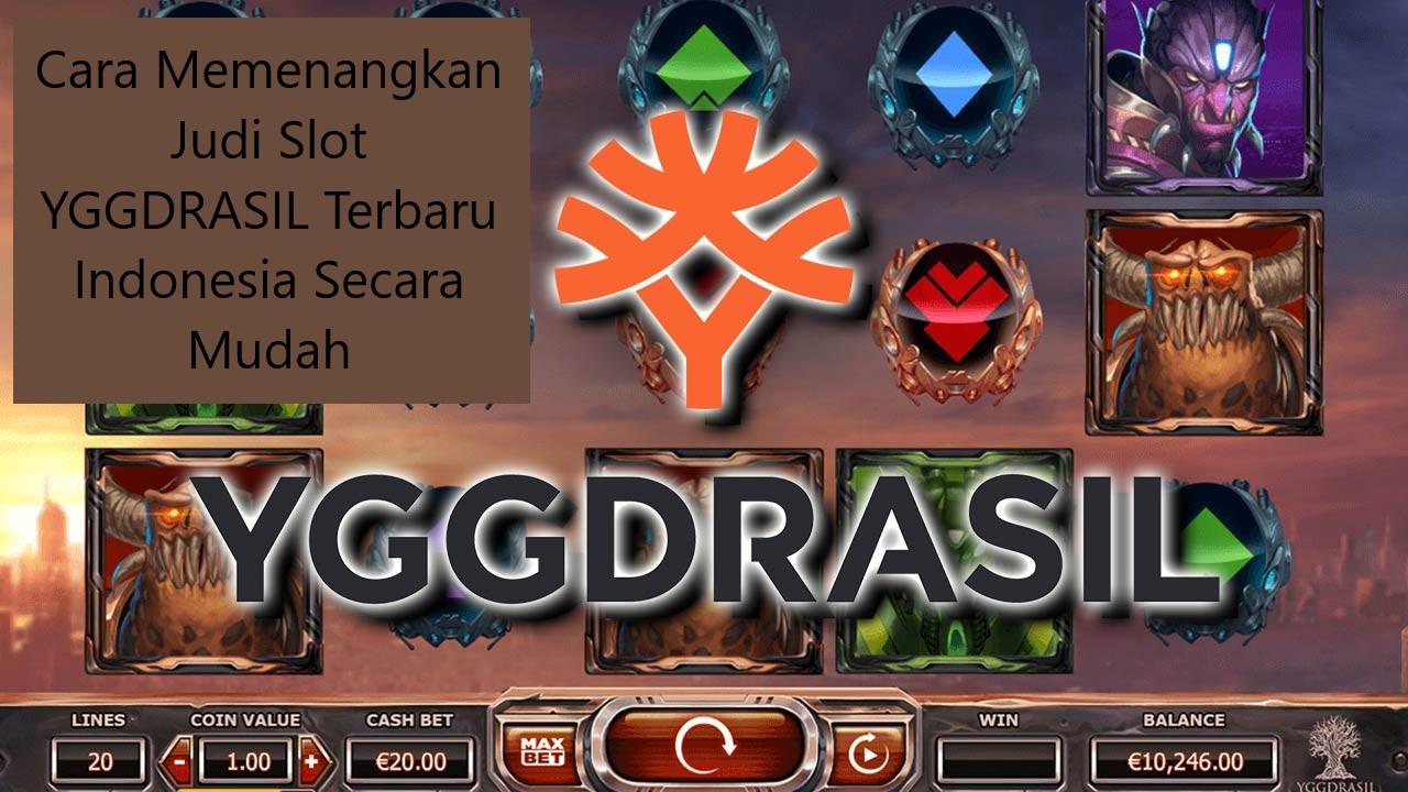 Cara Memenangkan Judi Slot YGGDRASIL Terbaru Indonesia Secara Mudah