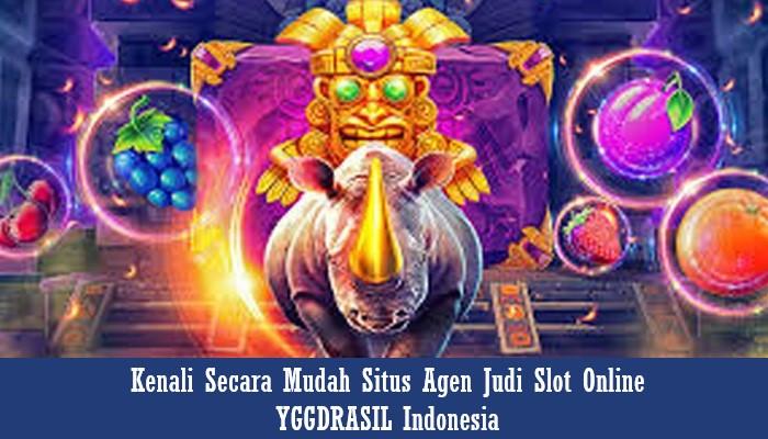 Kenali Secara Mudah Situs Agen Judi Slot Online YGGDRASIL Indonesia