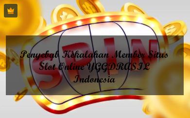 Penyebab Kekalahan Member Situs Slot Online YGGDRASIL Indonesia