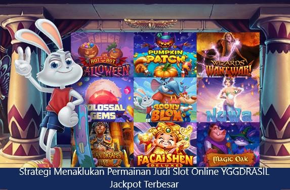 Strategi Menaklukan Permainan Judi Slot Online YGGDRASIL Jackpot Terbesar
